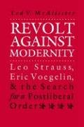 Ted V. McAllister (Assistant of History:  Revolt against Mod: Leo Strauss, Eric Voegelin, and the Search for a Postliberal Order (Modern War Studies)