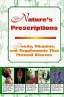 Nature's Prescription: Foods, Vitamins, and Supplements That Prevent Disease
