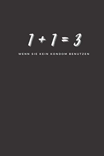 1+1=3, Wenn Sie Kein Kondom Benutzen Notizbuch: Ein wunderbares Geschenk! Lustig, charmant, motivierend, inspirierend Notizbuch, Skizzenbuch, ... zur Geschenkkarte, 120 Seiten, 6x9 Tagebuch