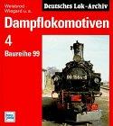 Dampflokomotiven, Bd.4, Baureihe 99 - Manfred Weisbrod
