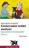 Kinderseelen wollen wachsen: Gesundheit im Kindergarten fördern - Karin Stark-Schwehn