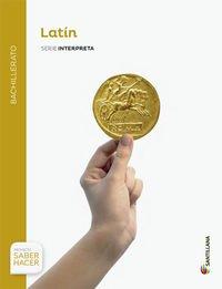 LATIN SERIE INTERPRETA BACHILLERATO SABER HACER - 9788429477405