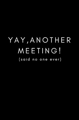 Yay, Another Meeting! (Said No One Ever): Funny Office Work Notebook For Taking Meeting Minutes (Adult Banter Desk Notepad Series)