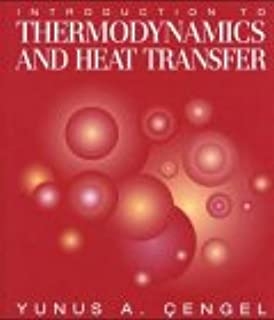 Introduction to Thermodynamics and Heat Transfer (The McGraw-Hill Series in Mech