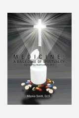 MEDICINE: A DAILY DOSE OF SPIRITUALITY: Improving Your Health with One Mind Hardcover
