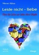 Leide nicht - liebe: Über die Liebe zur Liebe ohne Objekt