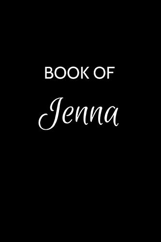 Book of Jenna: A Gratitude Journal Notebook for Women or Girls with the name Jenna - Beautiful Elegant Bold & Personalized - An Appreciation Gift - ... Lined Writing Pages - 6'x9' Diary or Notepad.