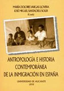 Antropología e historia contemporánea de la inmigración en España: Amazon.es: Santacreu Soler, José Miguel, Vargas Llovera, María Dolores: Libros
