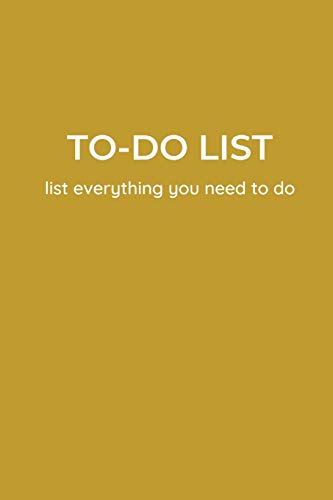 TO-DO LIST - list everything you need to do: Minimal style Gold edition A Unique to do list 6 x 9 inches 120 Pages | The Best daily task planner notebook