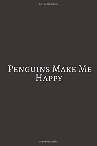 Penguins Makes Me Happy: Gifts For Penguin Lovers. Lined Journal Notebook To Write in.