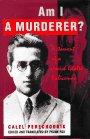 Am I A Murderer?: Testament Of A Jewish Ghetto Policeman
