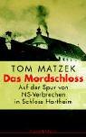 Das Mordschloss: Auf den Spuren von NS-Verbrechen im Schloss Hartheim - Tom Matzek