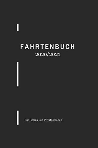FAHRTENBUCH 2020/2021 Für Firmen und Privatpersonen: Fahrten beruflich oder privat schnell und einf
