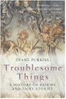 Troublesome Things: A History of Fairies and Fairy Stories (Allen Lane History S.)
