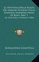La Dottrina Della Realta del Mondo Esterno Nella Filosofia Moderna Prima Di Kant, Part 1: Da Descartes a Berkeley (1886)