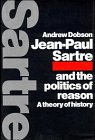 Jean-Paul Sartre and the Politics of Reason: A Theory of History