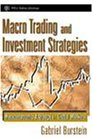 Macro Trading and Investment Strategies: Macroeconomic Arbitrage in Global Markets (Wiley Trading)