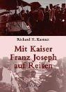 Mit Kaiser Franz Joseph auf Reisen - Richard H Kastner