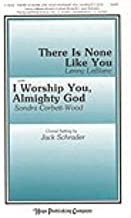 There Is None Like You (with) I Worship You, Almighty God