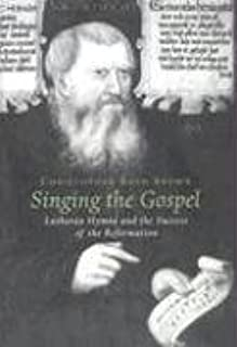 Singing the Gospel: Lutheran Hymns and the Success of the Reformation (Harvard Historical Studies)
