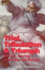 Trial, Tribulation & Triumph: Before, During, and After Antichrist