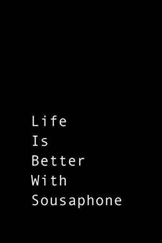Life is better with Sousaphone: Black unique Sousaphone composition notebook Sousaphone practice log book gift ideas for men women Sousaphone Tracker ... College Rule Lined journal Notes Writing