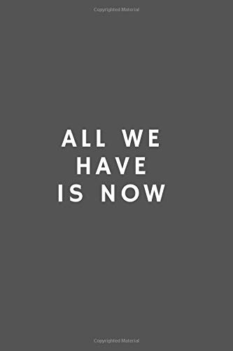 All We  Have  Is Now: Motivational Notebook, Journal, Diary (110 Pages, Blank, 6 x 9)