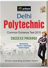 Delhi Polytechnic Common Entrance Test 2015 - Success Package : With Solved Paper 2014