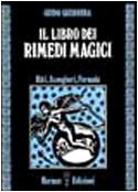Il libro dei rimedi magici. Riti, scongiuri, formule