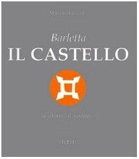 Barletta, il castello, la storia, il restauro (Fuori collana)