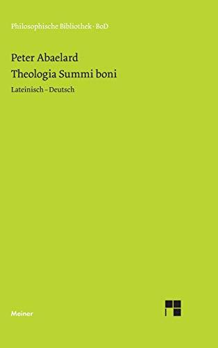 Theologia Summi boni: Abhandlung über die göttliche Einheit und Dreieinigkeit (Philosophische Bibliothek)