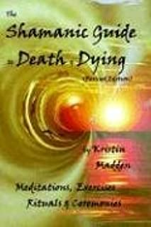 Shamanic Guide to Death and Dying by Kristin Madden (2005-10-04)