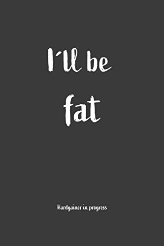 I´ll be fat Hardgainer In Progress: Nice Notebook For Hardgainer