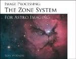 The NewAstro Zone System for Astro Imaging : Everything you need to know for processing CCD and Digital Camera images with Photoshop CS/CS2 -