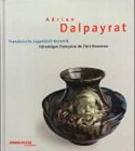 Adrien Dalpayrat (1844 - 1910): French Ceramics (French and German Edition)