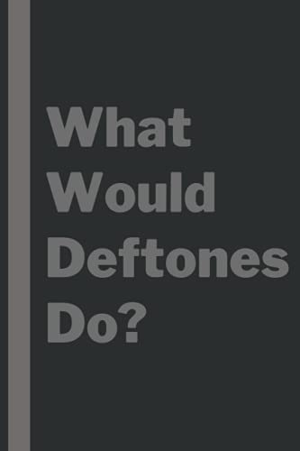 What Would Deftones Do?: Lined Journal Notebook Birthday Gift for Deftones Lovers: (Composition Book Journal) (6x 9 inches)