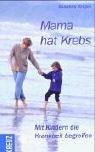 Mama hat Krebs - Mit Kindern die Krankheit begreifen - Susanne Krejsa