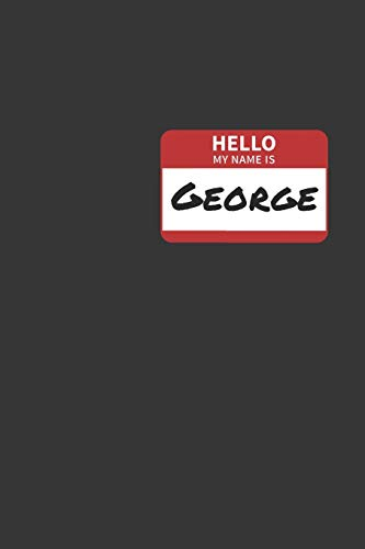 Hello My Name Is George Notebook: Lined Journal, 120 Pages, 6 x 9, Affordable Name Tag Gift For Friendly People Journal Matte Finish