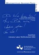 Destillate: Literatur Labor Wolfenbüttel 2004 (Wolfenbütteler Akademie-Texte)