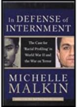 In Defense of Internment by Malkin, Michelle. (Regnery Publishing,2004) [Hardcover]