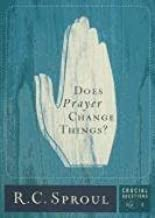 [(Does Prayer Change Things?)] [By (author) R C Sproul] published on (August, 2009)