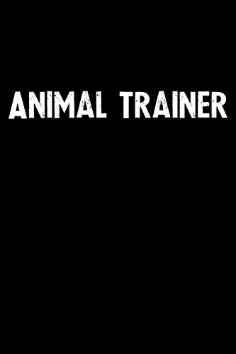 Animal Trainer: Blank Lined Notebook Journal Gift Idea