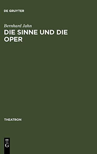 Die Sinne und die Oper: Sinnlichkeit und das Problem ihrer Versprachlichung im Musiktheater des nord- und mitteldeutschen Raumes (1680-1740) (Theatron, Band 45)