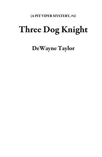 Three Dog Knight (A PIT VIPER MYSTERY Book 4) (English Edition)