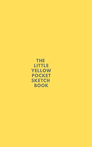 The Little Yellow Pocket Sketch Book | For Drawing Doodling & Sketching: Also fine painting. Ideal gift for family, friend or partner!
