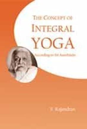 Concept of Integral Yoga: According to Sri Aurobindo: S ...
