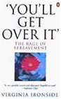 Youll Get Over It: The Rage Of Bereavement