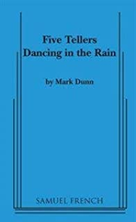 Five tellers dancing in the rain: A play in two acts