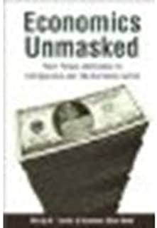 Economics Unmasked by Smith, Philip B., Max-Neef, Manfred. (UIT Cambridge Ltd.,2011) [Paperback]
