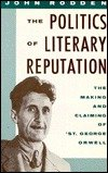 The Politics of Literary Reputation: The Making and Claiming of 'St. George' Orwell